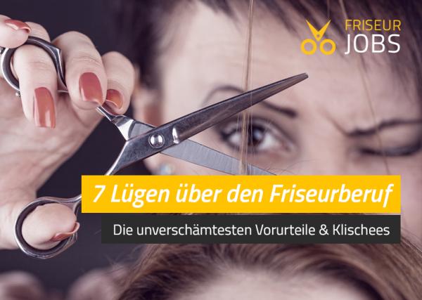 7 Lügen über den Friseurberuf